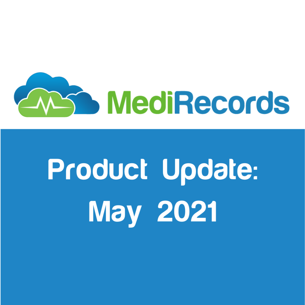 MediRecords Product Update May 2021