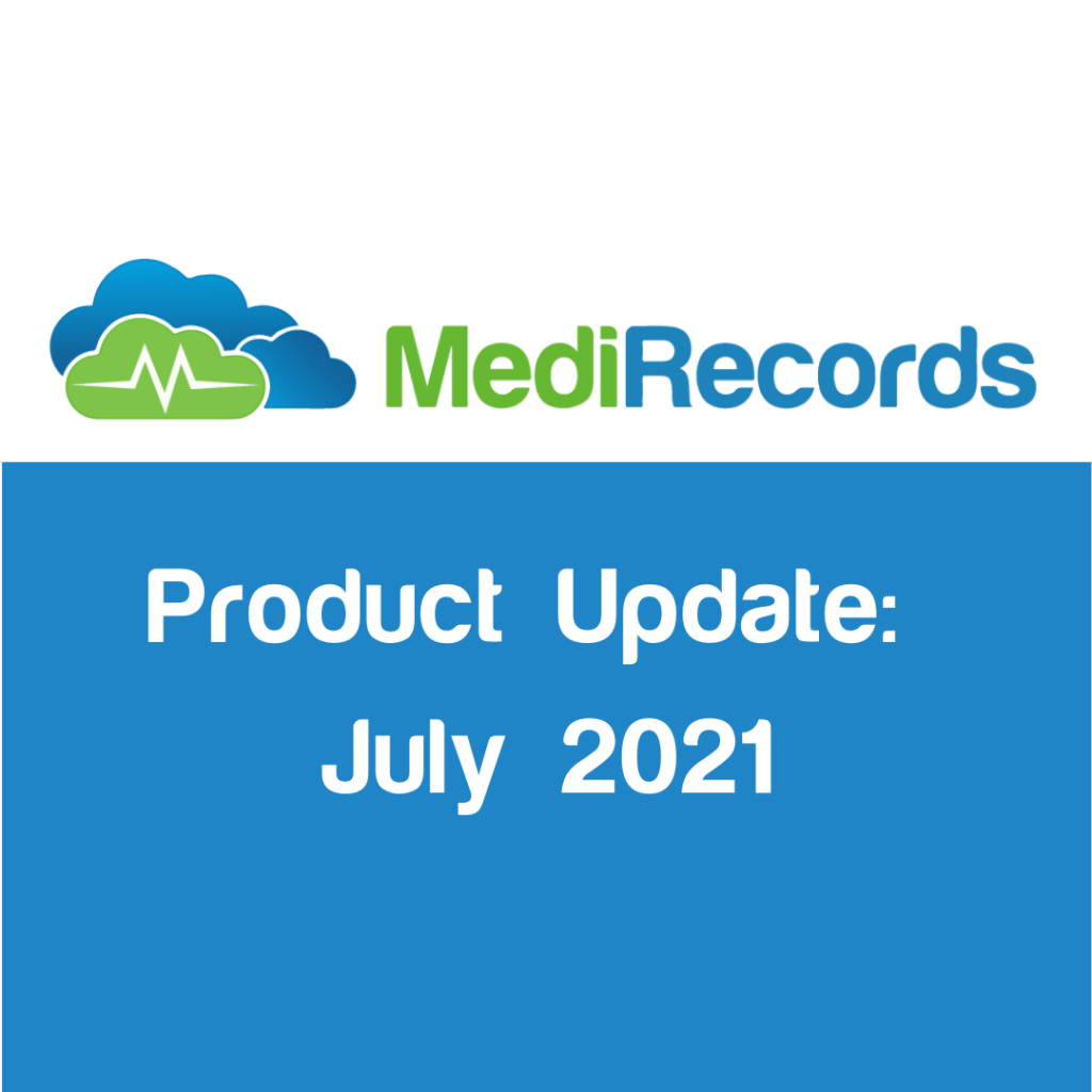 MediRecords Product Update July 2021
