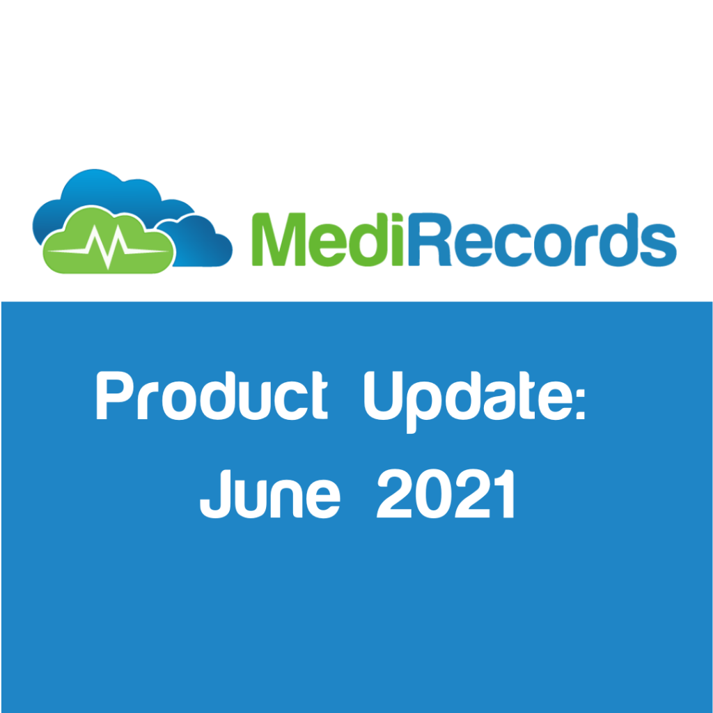 MediRecords Product Update June 2021